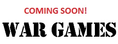 Coming Soon - WAR GAMES